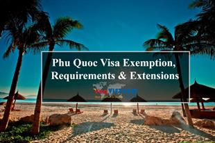 Updating about Phu Quoc Visa Exemption, Requirements & Extensions